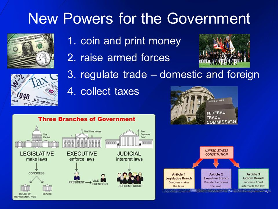 New Powers for the Government 1. coin and print money 2.