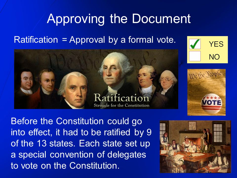 Approving the Document Ratification = Approval by a formal vote.