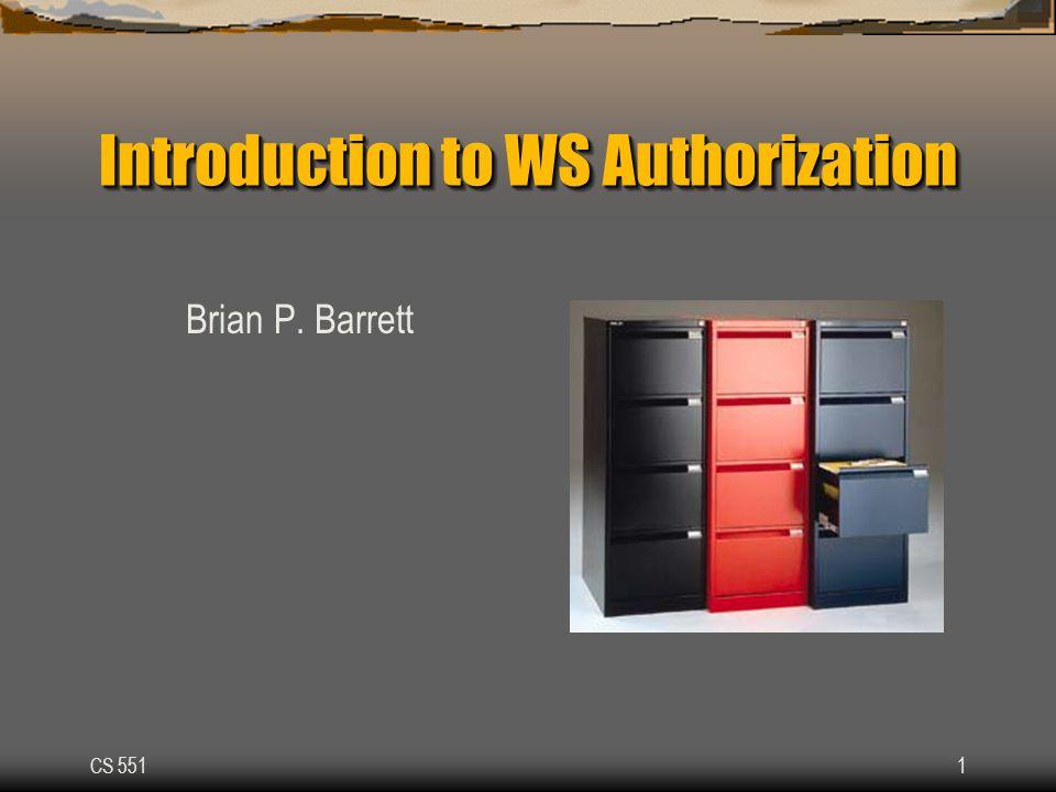 CS 5511 Introduction to WS Authorization Brian P. Barrett