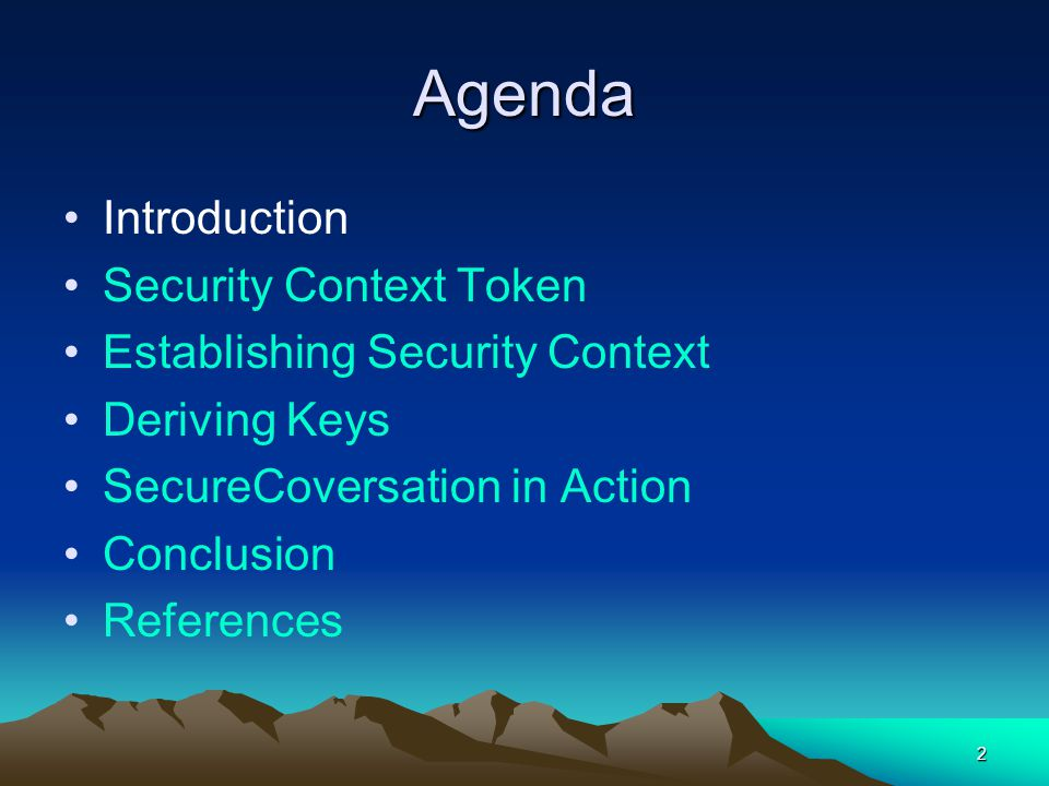 2 Agenda Introduction Security Context Token Establishing Security Context Deriving Keys SecureCoversation in Action Conclusion References