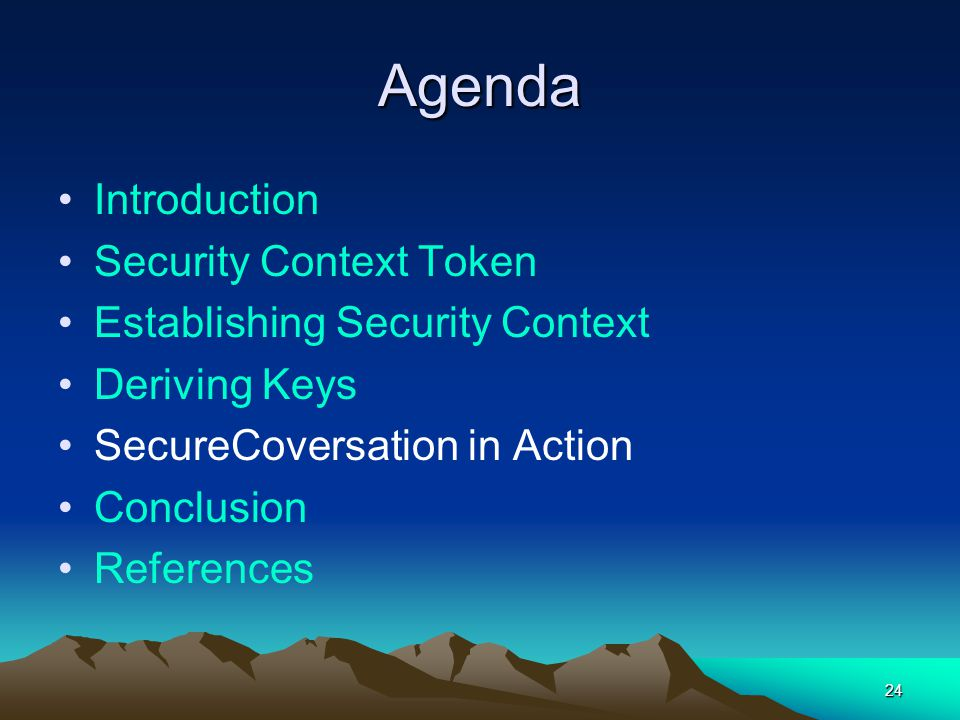 24 Agenda Introduction Security Context Token Establishing Security Context Deriving Keys SecureCoversation in Action Conclusion References