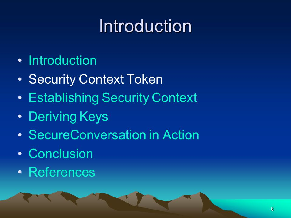 8 Introduction Introduction Security Context Token Establishing Security Context Deriving Keys SecureConversation in Action Conclusion References