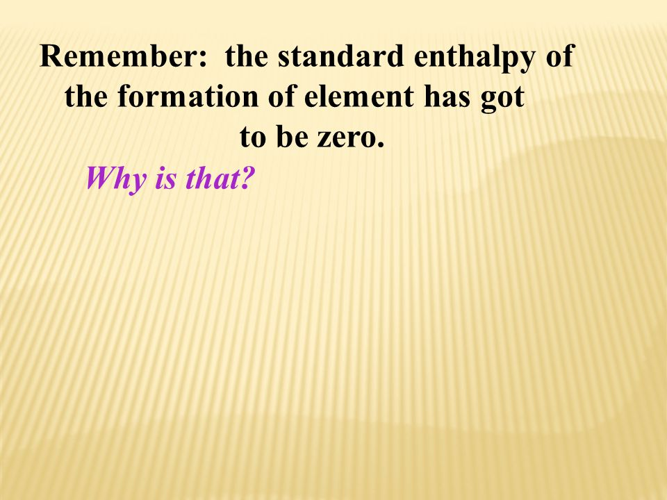 Remember: the standard enthalpy of the formation of element has got to be zero. Why is that?