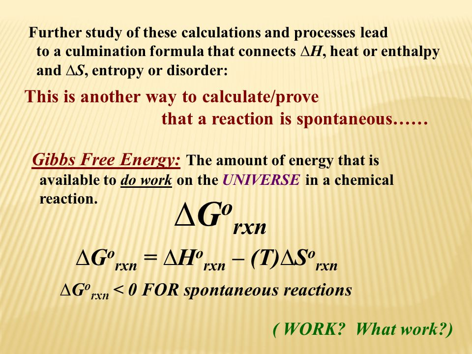 Further study of these calculations and processes lead to a culmination formula that connects ∆H, heat or enthalpy and ∆S, entropy or disorder: This i