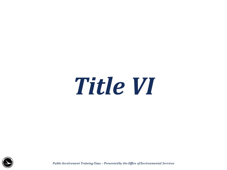 Title VI Public Involvement Training Class – Presented by the Office of Environmental Services