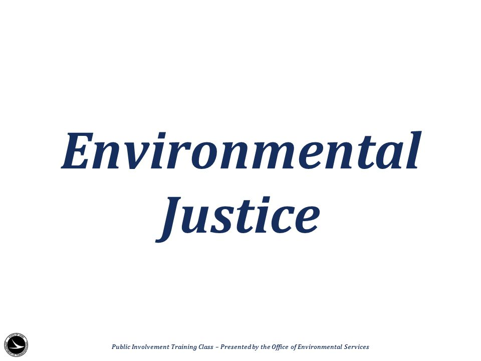 Environmental Justice Public Involvement Training Class – Presented by the Office of Environmental Services