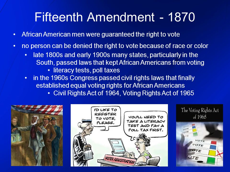 Fifteenth Amendment - 1870 African American men were guaranteed the right to vote no person can be denied the right to vote because of race or color l
