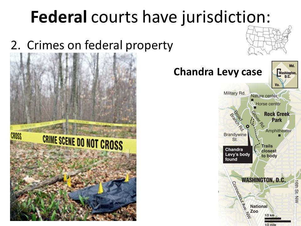 Federal courts have jurisdiction: 2. Crimes on federal property 14 Chandra Levy case