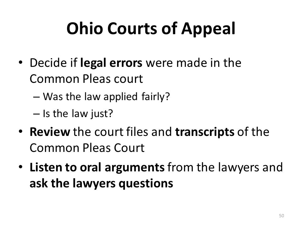 Ohio Courts of Appeal Decide if legal errors were made in the Common Pleas court – Was the law applied fairly.
