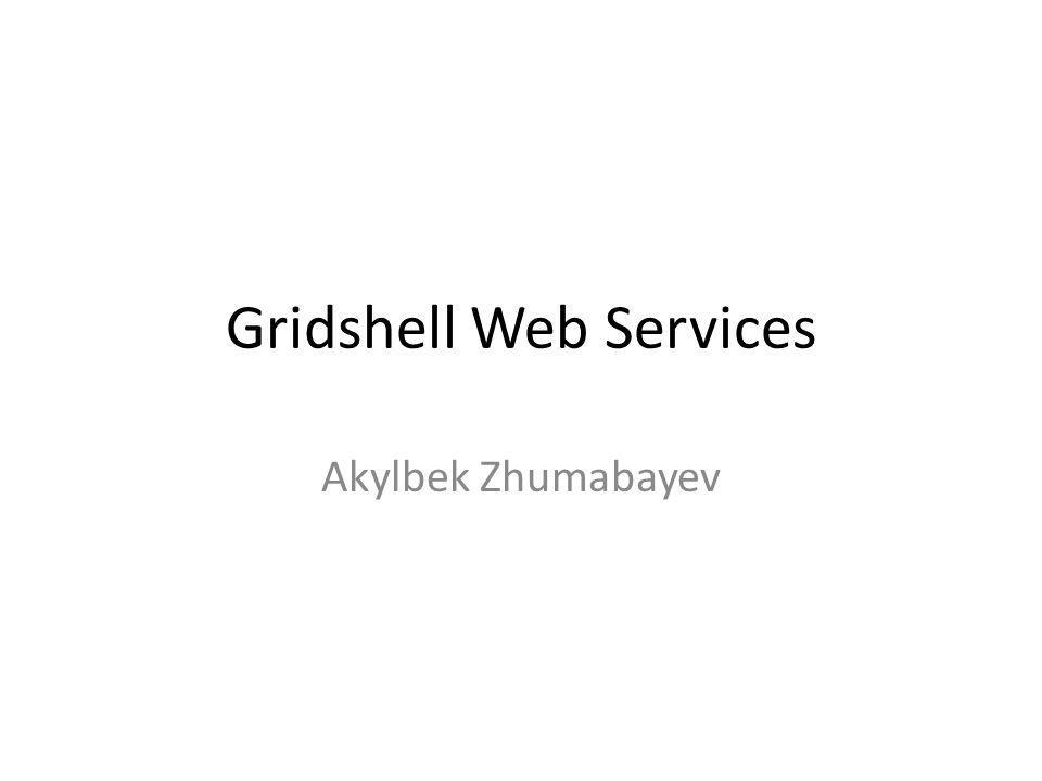 Gridshell Web Services Akylbek Zhumabayev