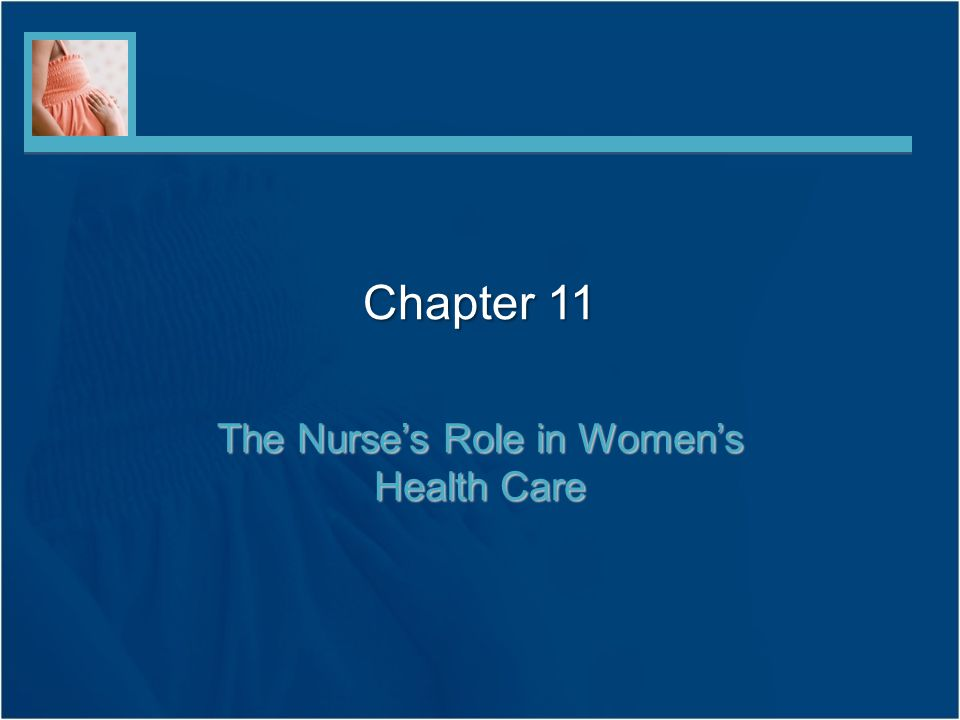 Chapter 11 The Nurse's Role in Women's Health Care