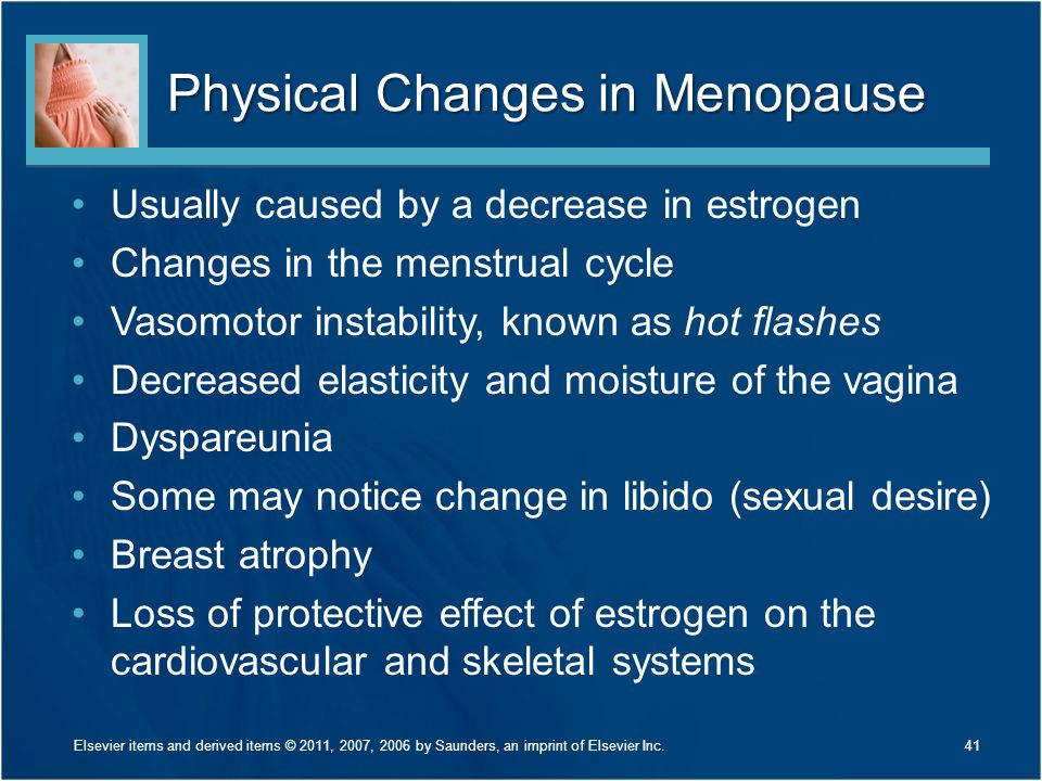 Physical Changes in Menopause Usually caused by a decrease in estrogen Changes in the menstrual cycle Vasomotor instability, known as hot flashes Decr