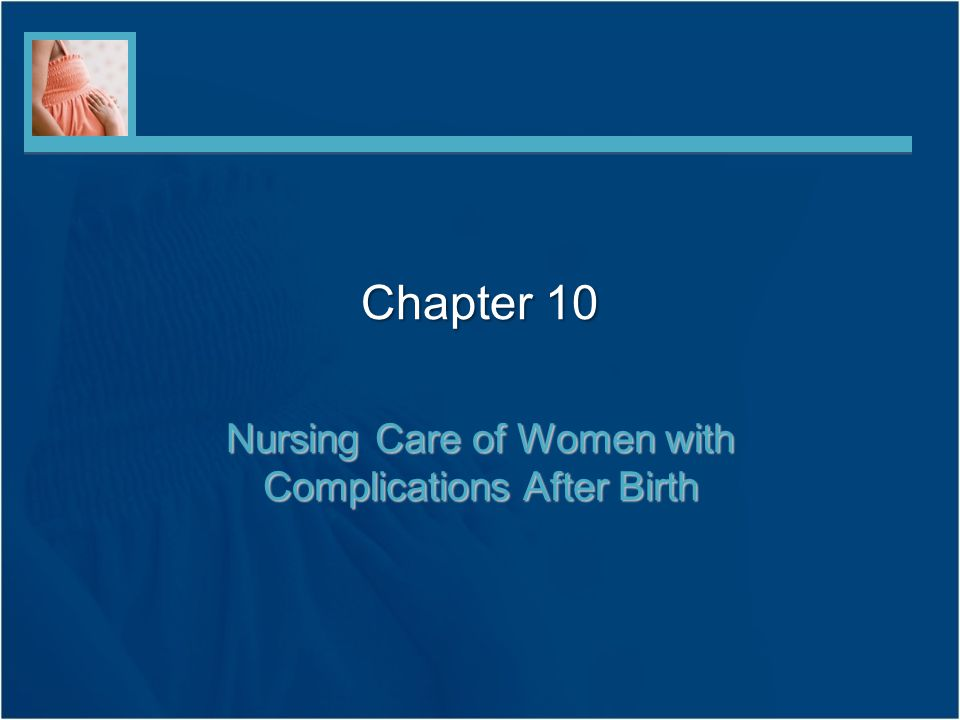 Chapter 10 Nursing Care of Women with Complications After Birth