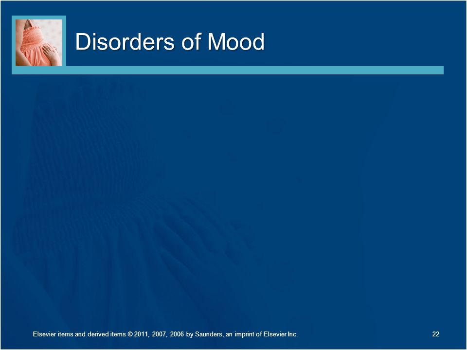 Disorders of Mood 22Elsevier items and derived items © 2011, 2007, 2006 by Saunders, an imprint of Elsevier Inc.