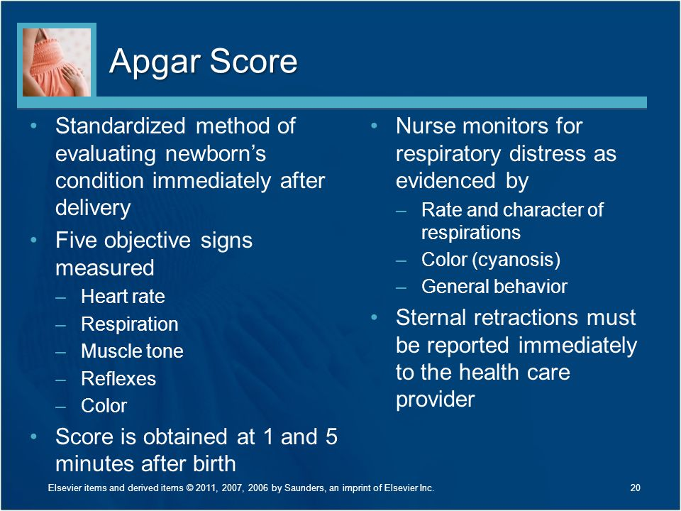 Apgar Score Standardized method of evaluating newborn's condition immediately after delivery Five objective signs measured –Heart rate –Respiration –M