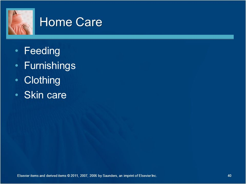Home Care Feeding Furnishings Clothing Skin care 40Elsevier items and derived items © 2011, 2007, 2006 by Saunders, an imprint of Elsevier Inc.