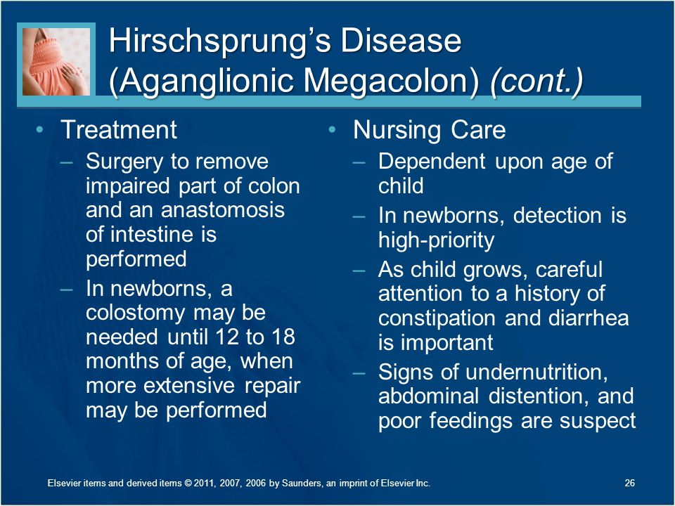 Hirschsprung's Disease (Aganglionic Megacolon) (cont.) Treatment –Surgery to remove impaired part of colon and an anastomosis of intestine is performe
