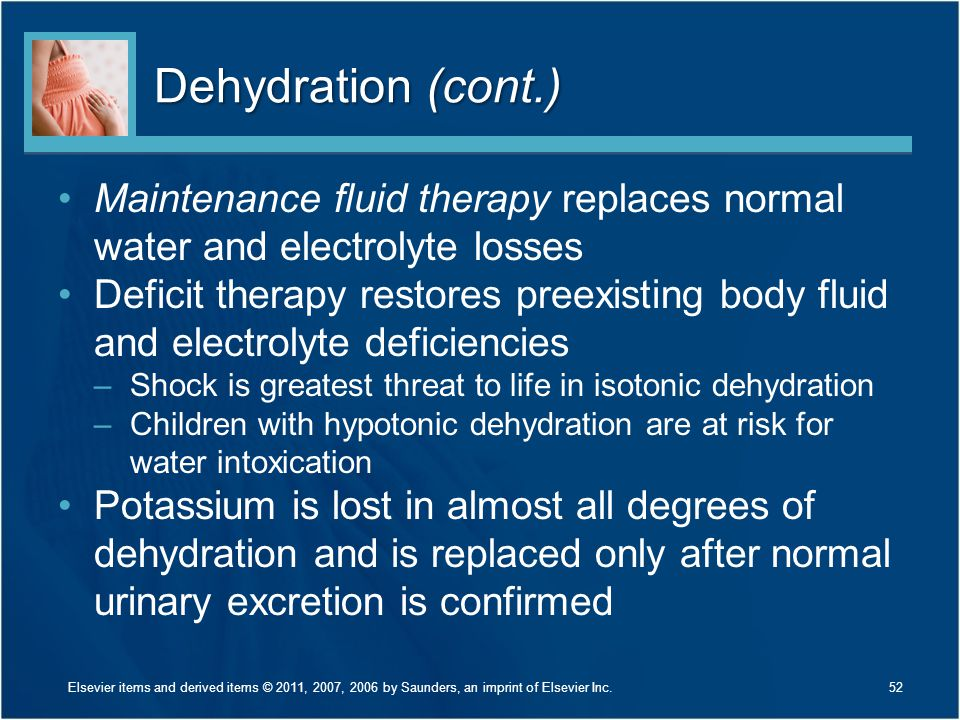 Dehydration (cont.) Maintenance fluid therapy replaces normal water and electrolyte losses Deficit therapy restores preexisting body fluid and electro