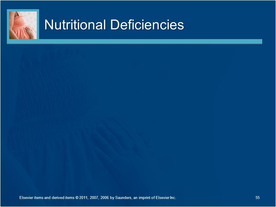 Nutritional Deficiencies 55Elsevier items and derived items © 2011, 2007, 2006 by Saunders, an imprint of Elsevier Inc.