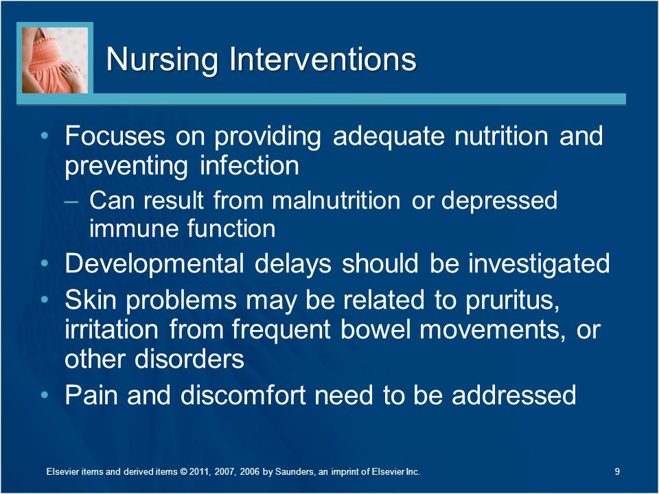 Nursing Interventions Focuses on providing adequate nutrition and preventing infection –Can result from malnutrition or depressed immune function Deve