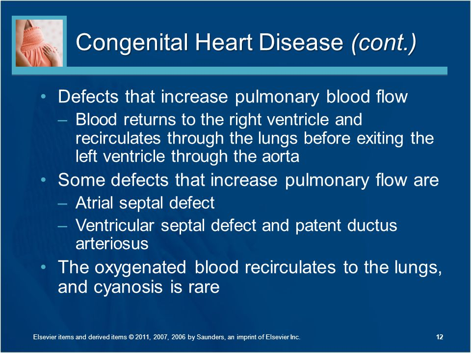Congenital Heart Disease (cont.) Defects that increase pulmonary blood flow –Blood returns to the right ventricle and recirculates through the lungs b