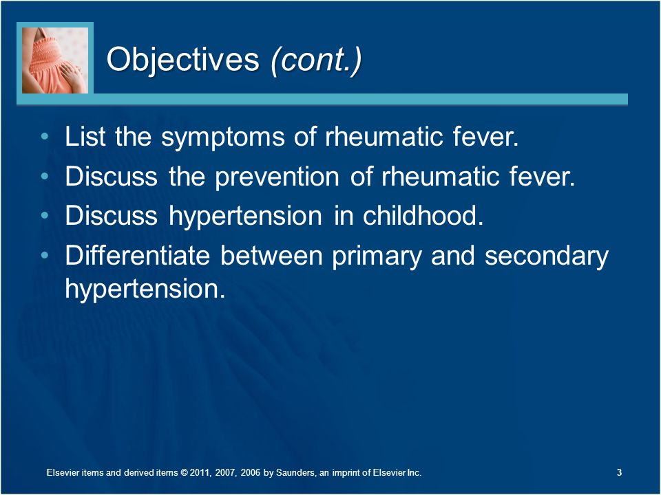 Objectives (cont.) List the symptoms of rheumatic fever. Discuss the prevention of rheumatic fever. Discuss hypertension in childhood. Differentiate b