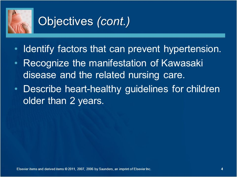 Objectives (cont.) Identify factors that can prevent hypertension. Recognize the manifestation of Kawasaki disease and the related nursing care. Descr