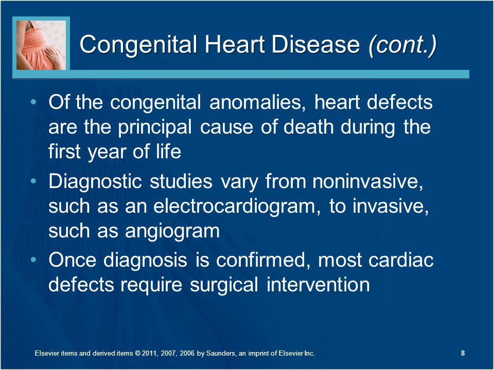 Congenital Heart Disease (cont.) Of the congenital anomalies, heart defects are the principal cause of death during the first year of life Diagnostic