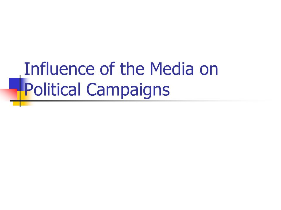 Influence of the Media on Political Campaigns