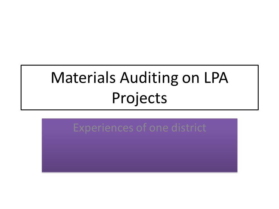 Materials Auditing on LPA Projects Experiences of one district