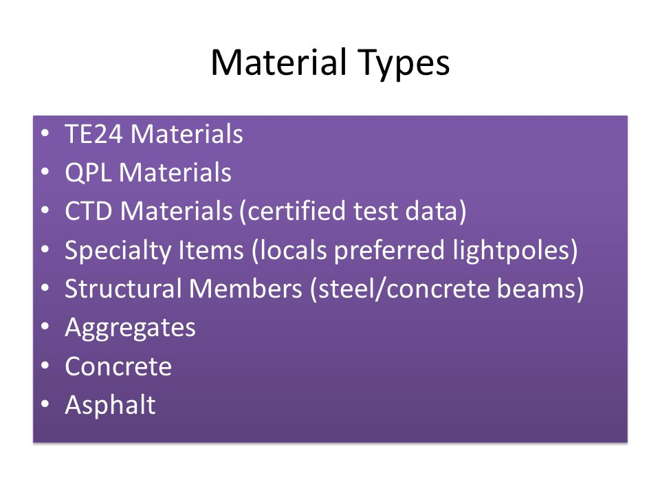 Material Types TE24 Materials QPL Materials CTD Materials (certified test data) Specialty Items (locals preferred lightpoles) Structural Members (stee