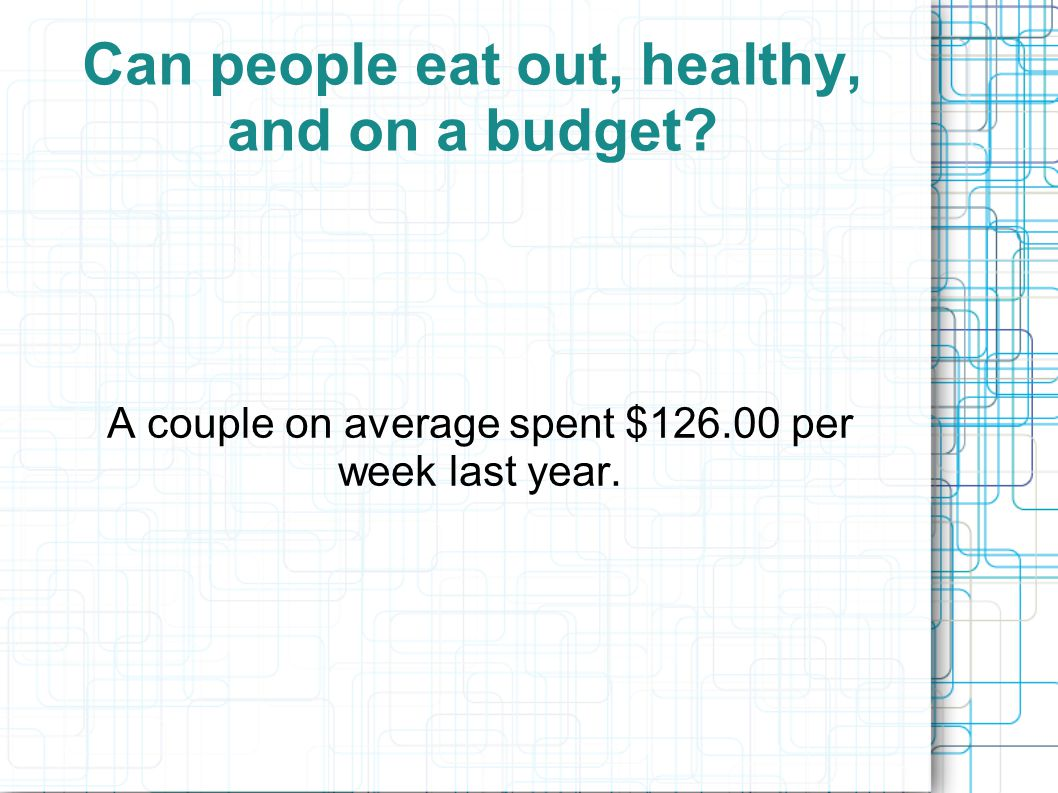 Can people eat out, healthy, and on a budget.