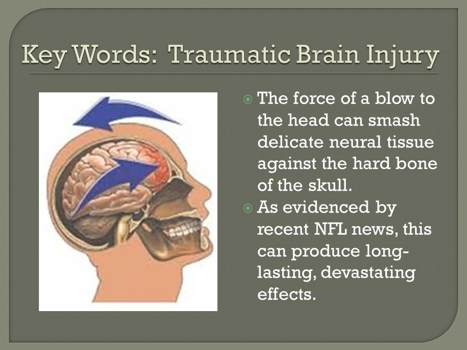  The force of a blow to the head can smash delicate neural tissue against the hard bone of the skull.