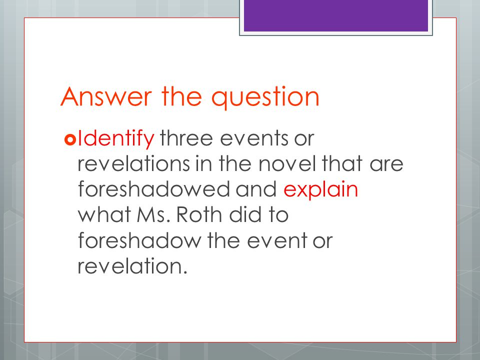 Answer the question  Identify three events or revelations in the novel that are foreshadowed and explain what Ms.