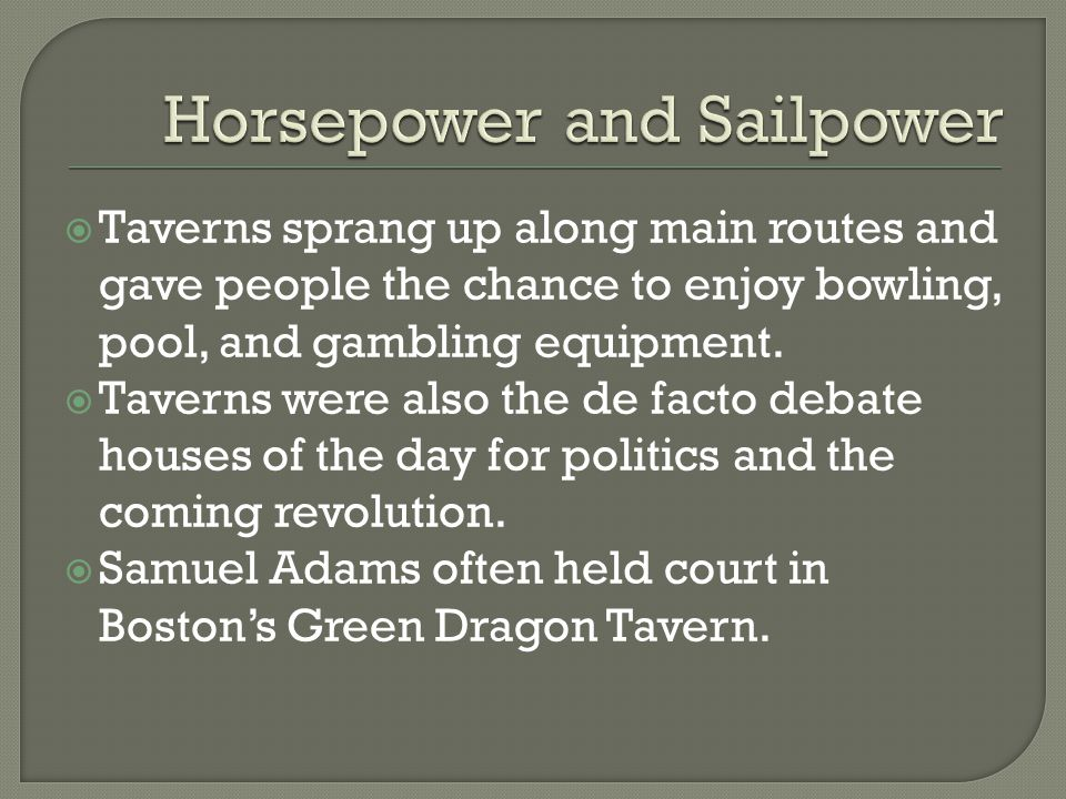  Taverns sprang up along main routes and gave people the chance to enjoy bowling, pool, and gambling equipment.