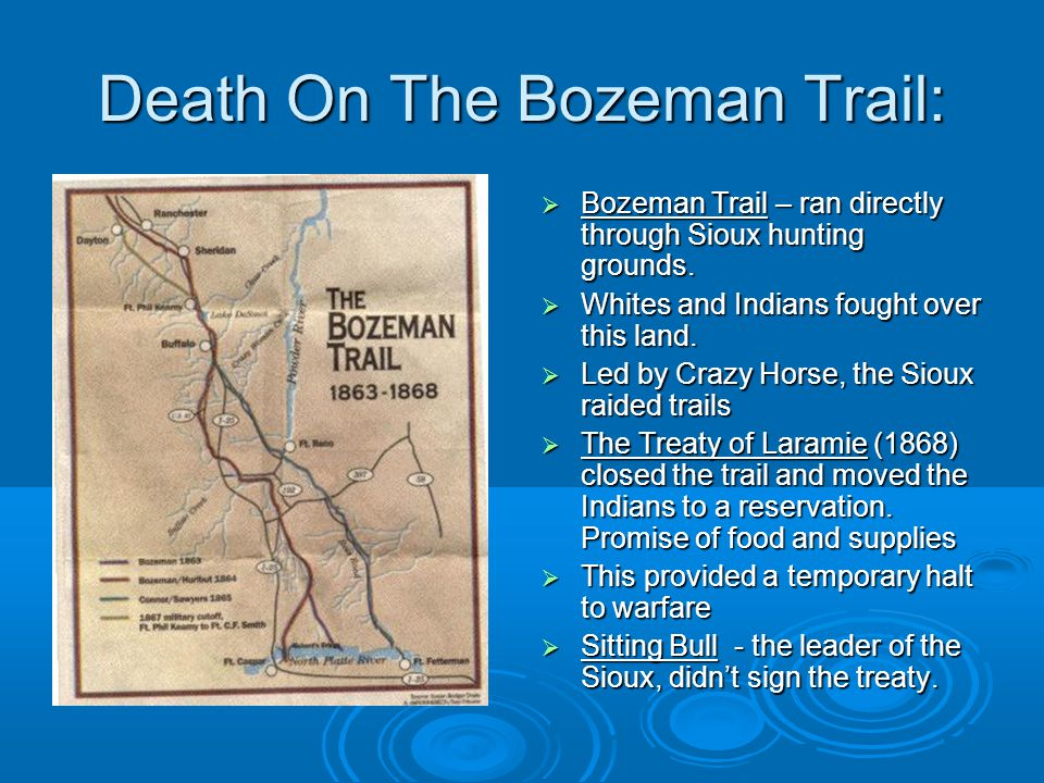 Death On The Bozeman Trail:  Bozeman Trail – ran directly through Sioux hunting grounds.