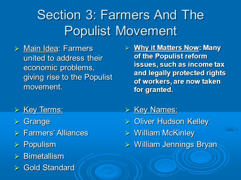 Section 3: Farmers And The Populist Movement  Main Idea: Farmers united to address their economic problems, giving rise to the Populist movement.
