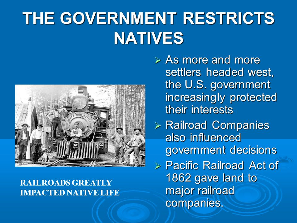 THE GOVERNMENT RESTRICTS NATIVES  As more and more settlers headed west, the U.S.