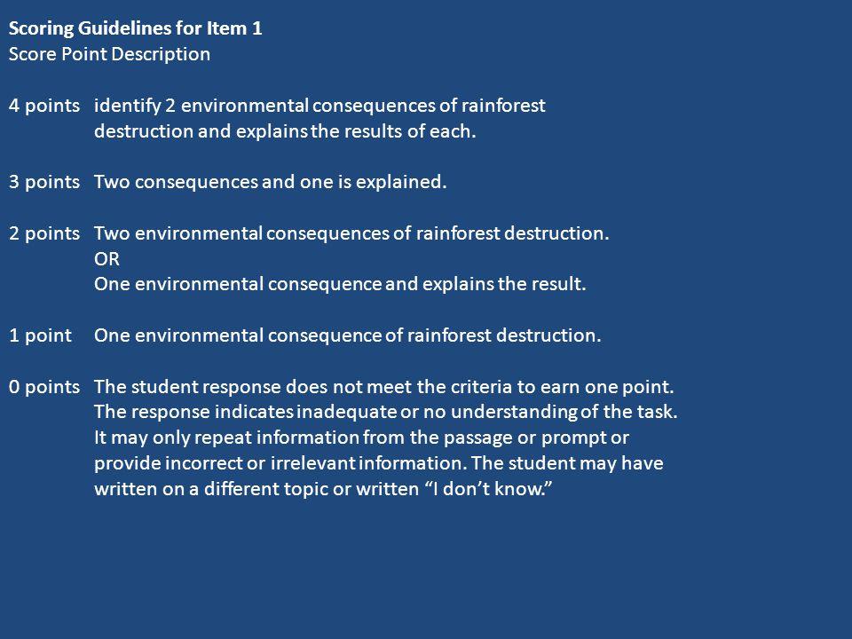 Scoring Guidelines for Item 1 Score Point Description 4 points identify 2 environmental consequences of rainforest destruction and explains the result