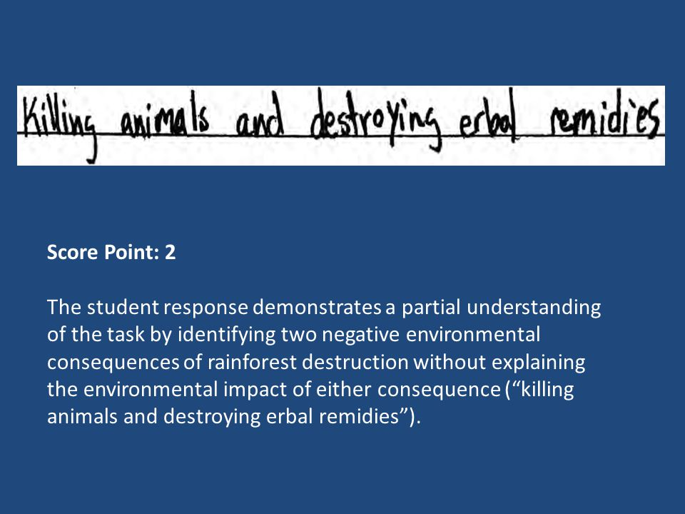 Score Point: 2 The student response demonstrates a partial understanding of the task by identifying two negative environmental consequences of rainfor
