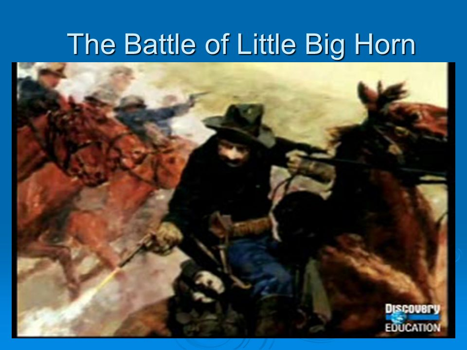 The Battle of Little Big Horn The Battle of Little Big Horn