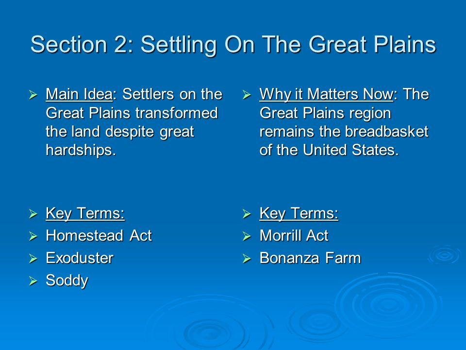 Section 2: Settling On The Great Plains  Main Idea: Settlers on the Great Plains transformed the land despite great hardships.  Why it Matters Now: