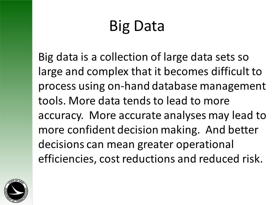 Big Data Big data is a collection of large data sets so large and complex that it becomes difficult to process using on-hand database management tools.