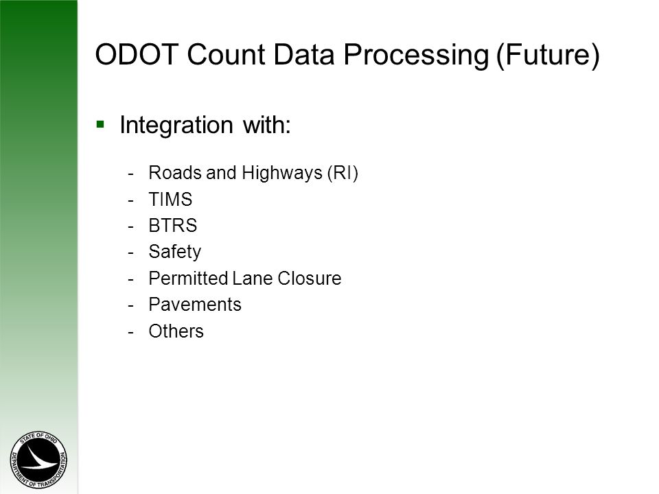 ODOT Count Data Processing (Future)  Integration with: -Roads and Highways (RI) -TIMS -BTRS -Safety -Permitted Lane Closure -Pavements -Others
