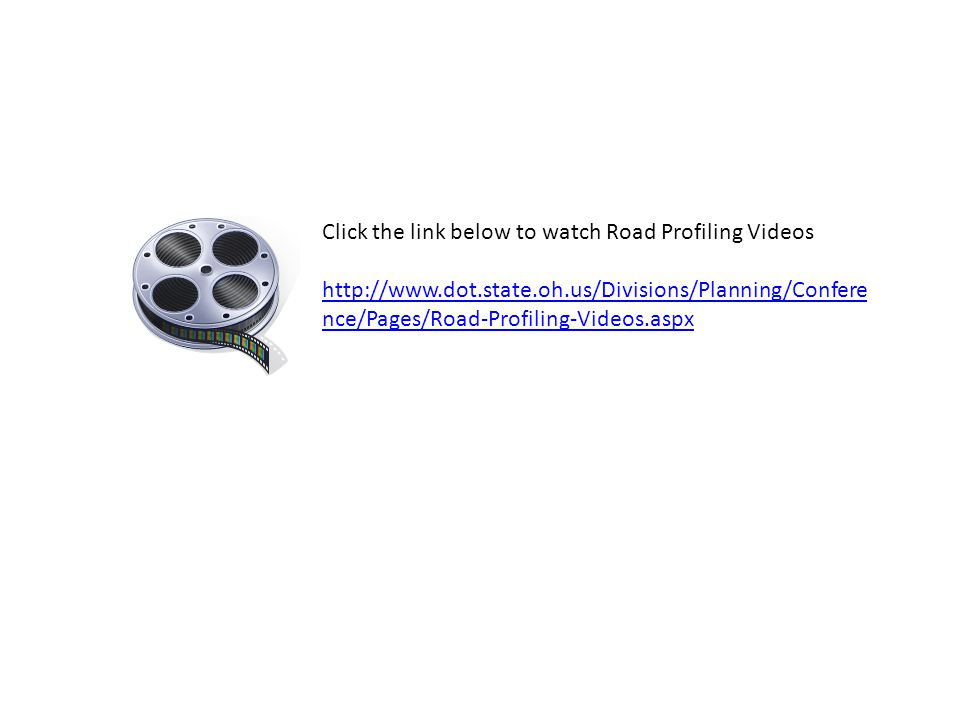 Click the link below to watch Road Profiling Videos http://www.dot.state.oh.us/Divisions/Planning/Confere nce/Pages/Road-Profiling-Videos.aspx