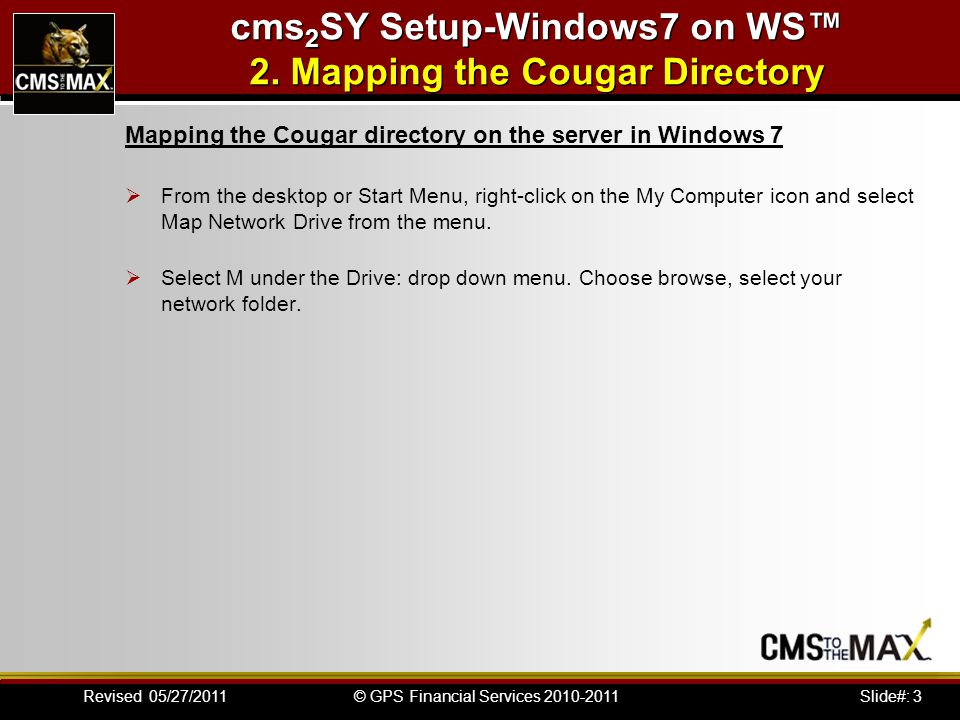 Slide#: 4© GPS Financial Services 2010-2011Revised 05/27/2011 cms 2 SY Setup-Windows7 on WS™ 2.