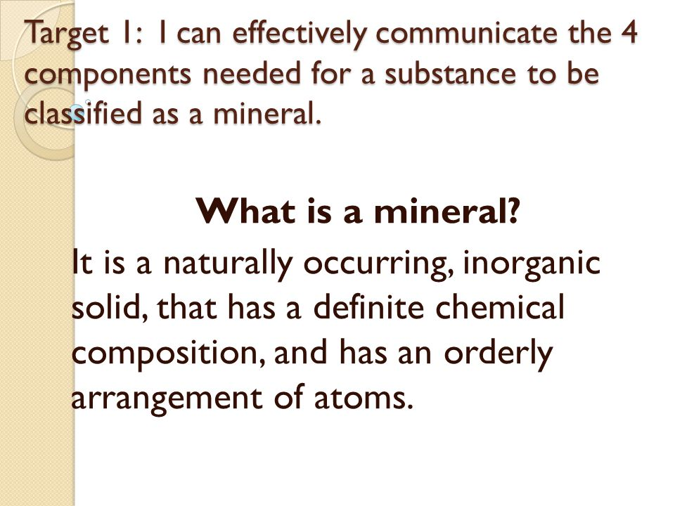 I.What is a mineral. 1. Naturally occurring – not man-made 2.
