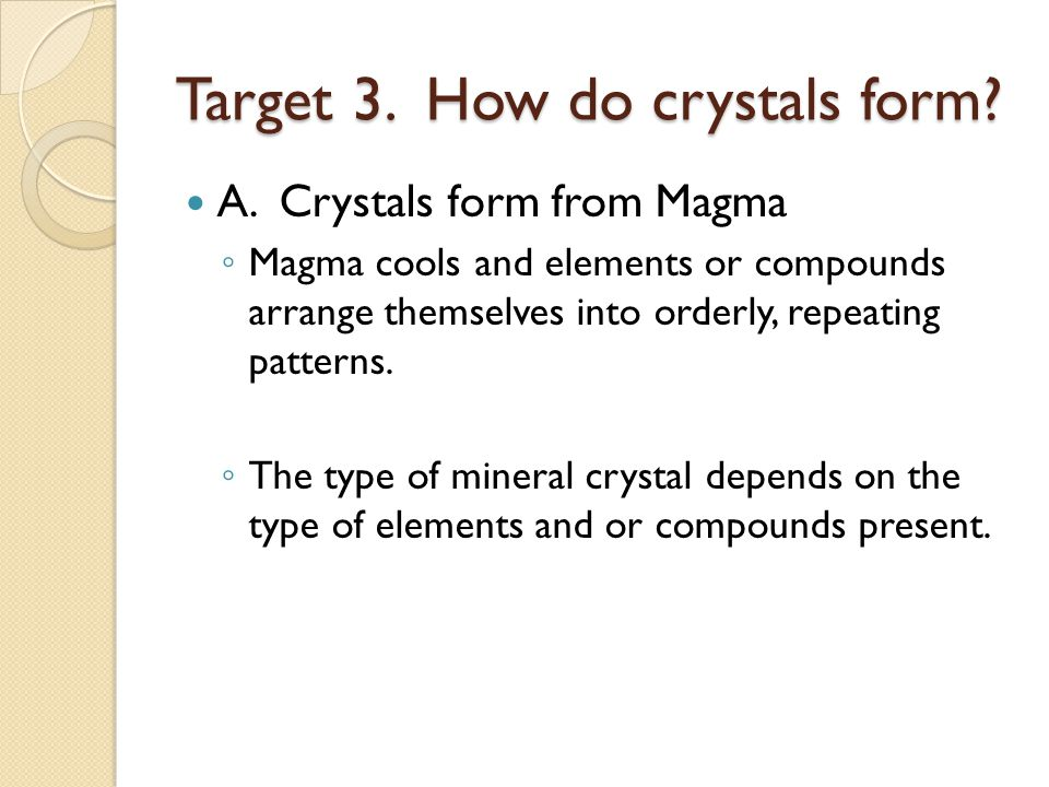 How do crystals form.A. Magma cont.