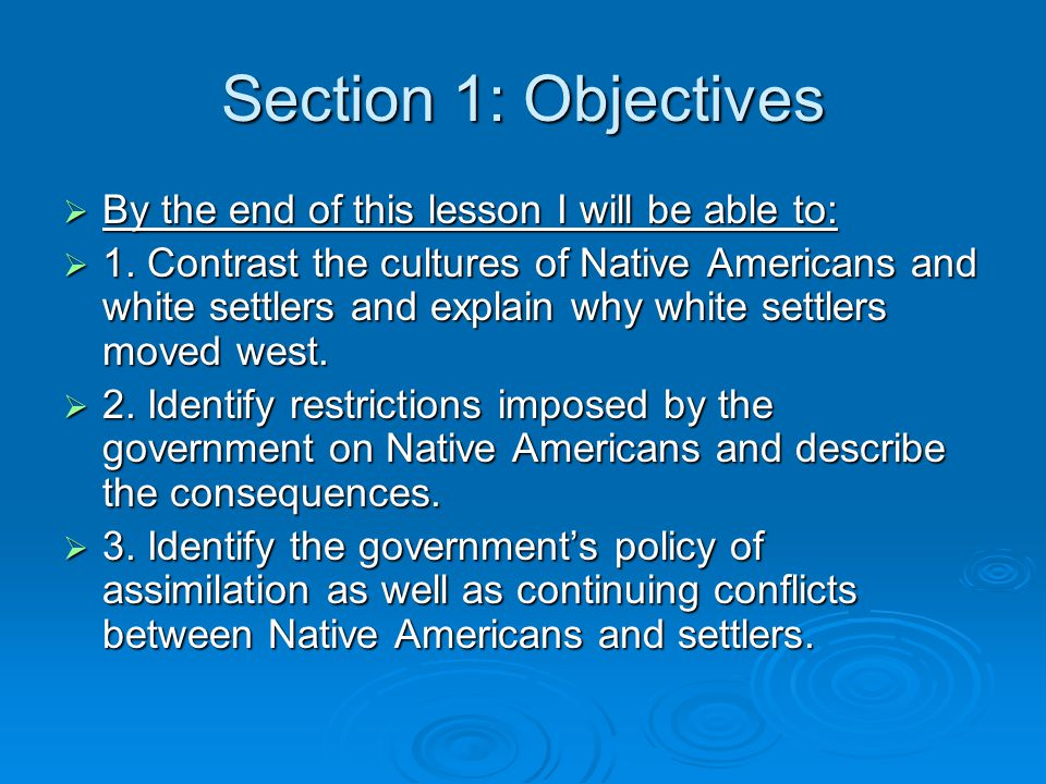 Section 1: Objectives  By the end of this lesson I will be able to:  1. Contrast the cultures of Native Americans and white settlers and explain why