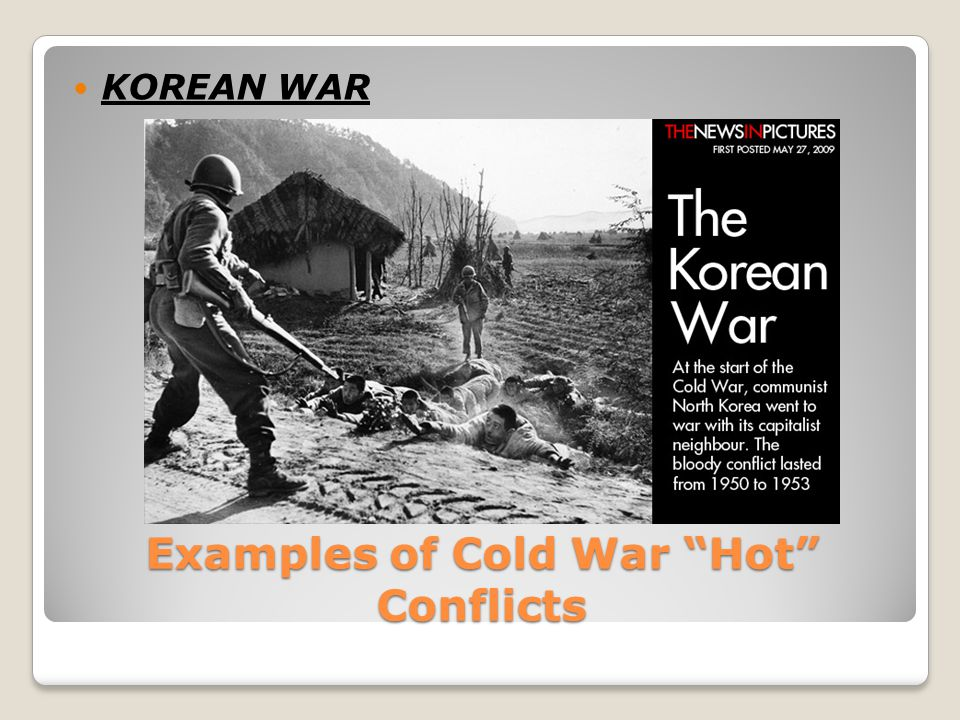 Examples of Cold War Hot Conflicts KOREAN WAR